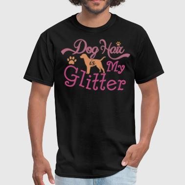 Dog Hair Is My Glitter Dog Hair Is My Glitter - Men's T-Shirt