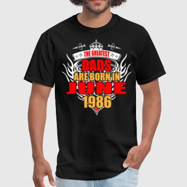 The Greatest Dads are born in June 1986 - Men's T-Shirt
