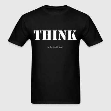 Think while its legal - Men's T-Shirt