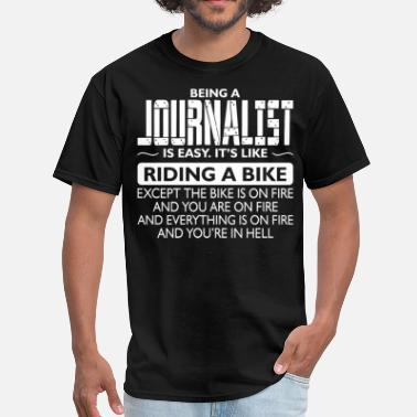 Journalist Being A Journalist Like The Bike Is On Fire - Men's T-Shirt