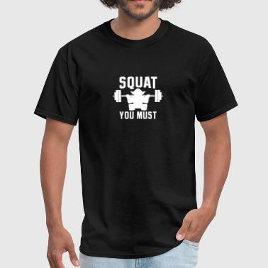 Squat You Must SQUAT YOU MUST - Men's T-Shirt