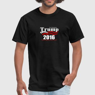 President Election Campaign Trump For President Election 2016 - Men's T-Shirt