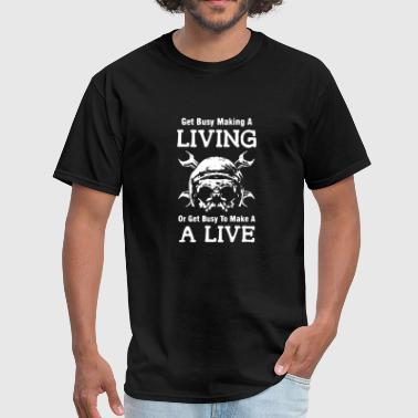 get busy to make a live - Men's T-Shirt