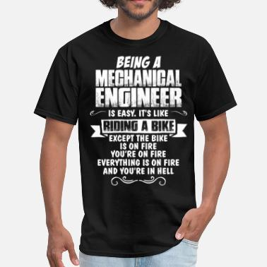 Being An Engineer Is Easy Its Like Riding A Bike Except The Bike Is On Fire Being A Mechanical Engineer.... - Men's T-Shirt