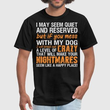 I May Seem Quiet And Reserved I May Seem Quiet And Reserved Mess With My Dog - Men's T-Shirt