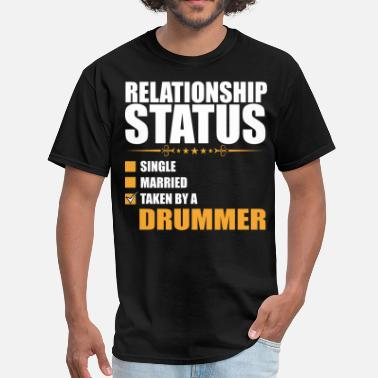Taken By A Drummer Relationship Status Single Married Taken By A Drum - Men's T-Shirt