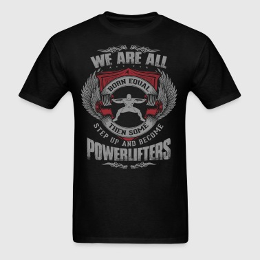 Some People Step Up And Become Powerlifters - Men's T-Shirt