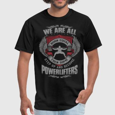Lifting Some People Step Up And Become Powerlifters - Men's T-Shirt