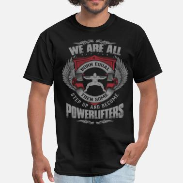 Power Lifting Some People Step Up And Become Powerlifters - Men's T-Shirt