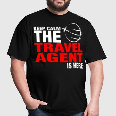 Keep Calm The Travel Agent Is Here - Men's T-Shirt
