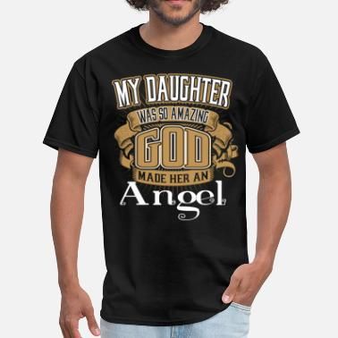 Amazing My Daughter Was So Amazing God Made Him An Angel - Men's T-Shirt