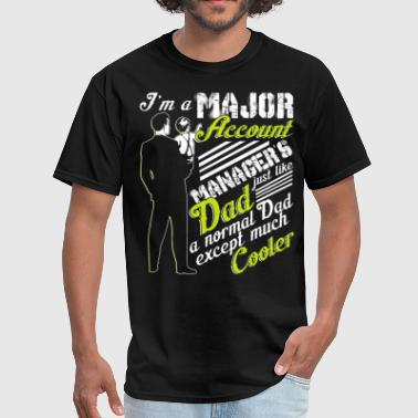 I'm A Major Account Managers T Shirt, Dad T Shirt - Men's T-Shirt