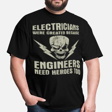 Electricians Electricians Created Because Engineers Need Heroes - Men's T-Shirt
