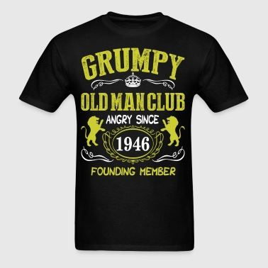 Grumpy Old Man Club Since 1946 Founder Member Tees - Men's T-Shirt