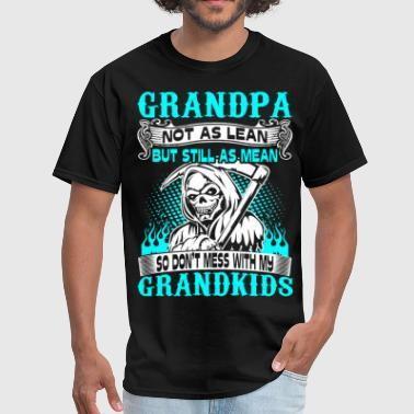 Mean Grandpa Grandpa Lean Still Mean Dont Mess With Grandkids - Men's T-Shirt