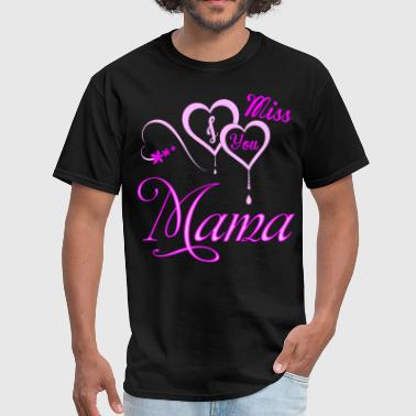 Mama I Love You I Miss You Mama Forever Love Tshirt - Men's T-Shirt