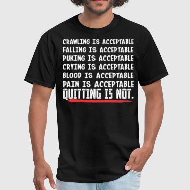 Crawling Is Acceptable Quitting Is Not - Men's T-Shirt