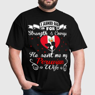 Asked God Strength Courage Sent Peruvian Wife Tees - Men's T-Shirt