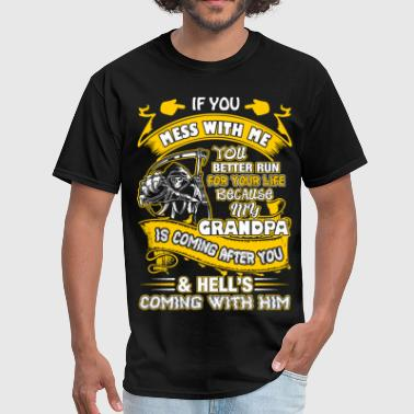 You Mess With Grandpa If You Mess With Me Grandpa Coming After You Tee - Men's T-Shirt