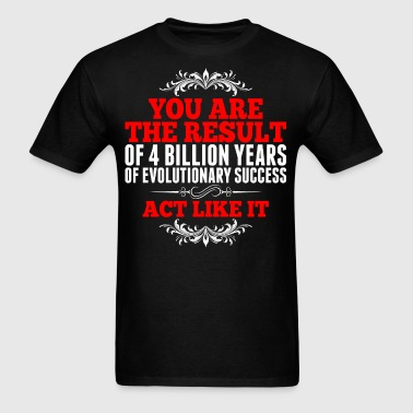 Result of 4 Billion Years Evolutionary Success - Men's T-Shirt
