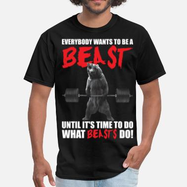 Beast Man Everybody Wants To Be A Beast - Men's T-Shirt