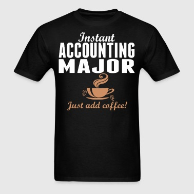 Instant Accounting Major Just Add Coffee - Men's T-Shirt