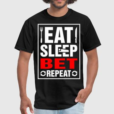 Betting Eat Sleep Bet Repeat - Men's T-Shirt