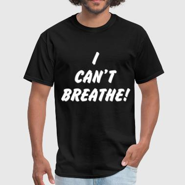 I CAN'T BREATHE! - Men's T-Shirt