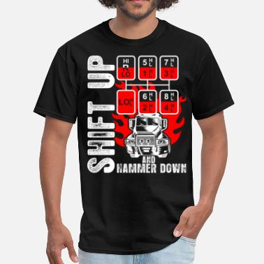 Truck Shift Up And Hammer Down Truck Driver - Men's T-Shirt
