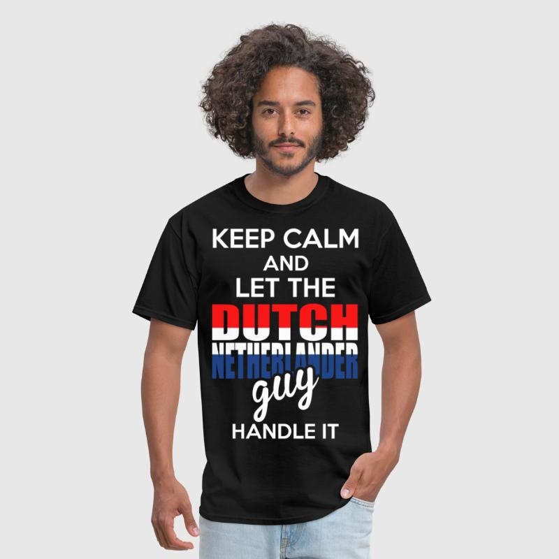 Keep Calm And Let The Dutch Netheriander Guy Handl - Men's T-Shirt