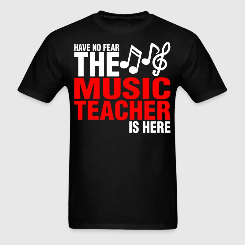Have No Fear The Music Teacher Is Here - Men's T-Shirt