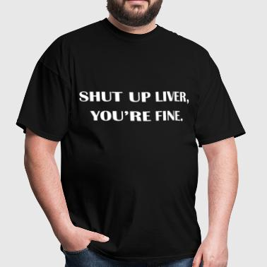 Shut up liver - Men's T-Shirt