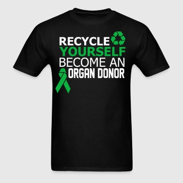 Recycle Yourself Become An Organ Donor - Men's T-Shirt