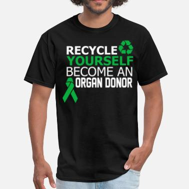 Recycle Yourself Recycle Yourself Become An Organ Donor - Men's T-Shirt
