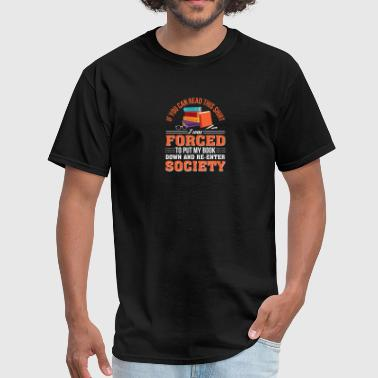 I Forced To Put Book Down Reading Book - Men's T-Shirt