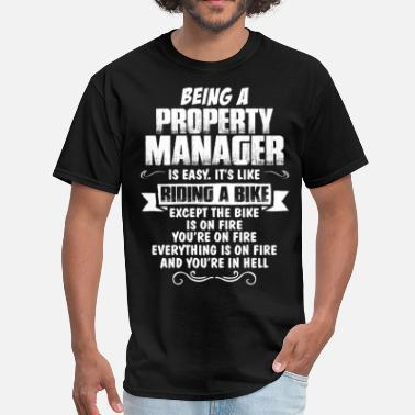 Being A Manager Is Easy Its Like Riding A Bike Except The Bike Is On Fire Being A Property Manager... - Men's T-Shirt