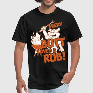 Rubbed Every Butt Loves A Rub - Men's T-Shirt