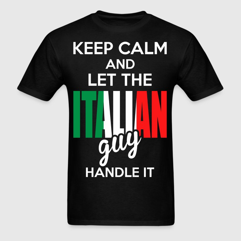 Keep Calm And Let The Italian Guy Handle It - Men's T-Shirt