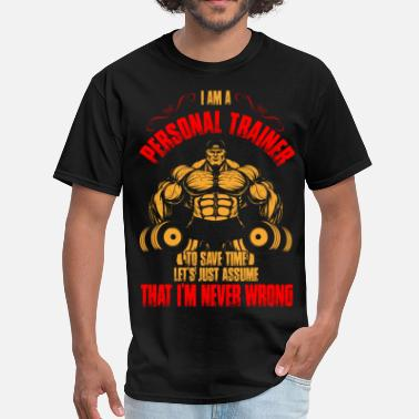 Bodybuilding I Am A Personal Trainer To Save Time Let's Just As - Men's T-Shirt