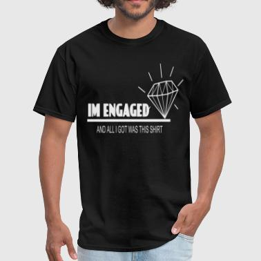Engaged and all I Got was this shirt - Men's T-Shirt