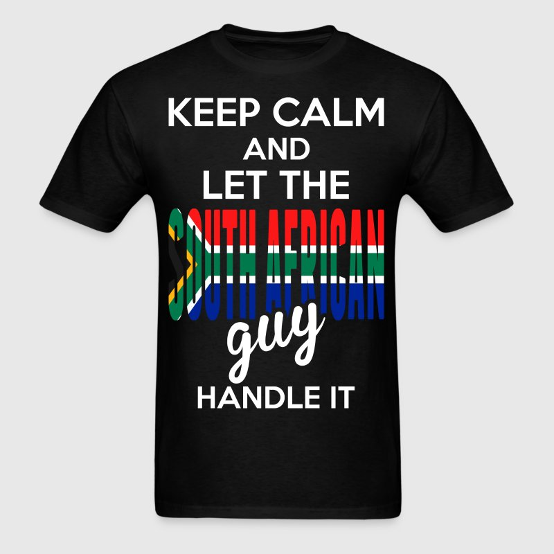 Keep Calm And Let The South African Guy Handle It - Men's T-Shirt