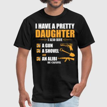 I Have A Beautiful Daughter I have Pretty Daughter I Also Must A Gun A Showel  - Men's T-Shirt