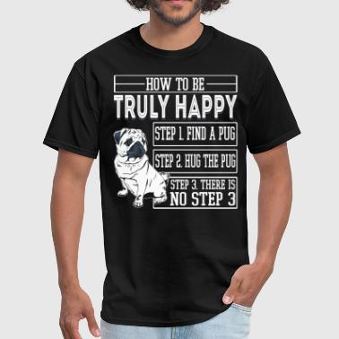How To Be Truly Happy T Shirt, Awesome Pug T Shirt - Men's T-Shirt