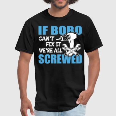If Bobo Can't Fix It Were It We're All Screwed - Men's T-Shirt