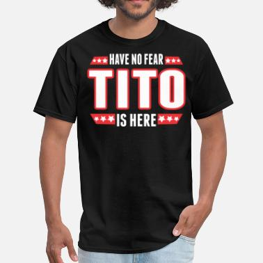 Tito Have No Fear Tito Is Here - Men's T-Shirt