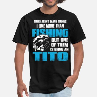 Titos There aren't Many Things I Like More Than Fishing  - Men's T-Shirt