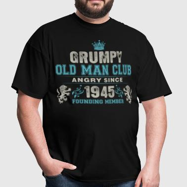 Grumpy Old Man Club Since 1945 Founder Member Tees - Men's T-Shirt