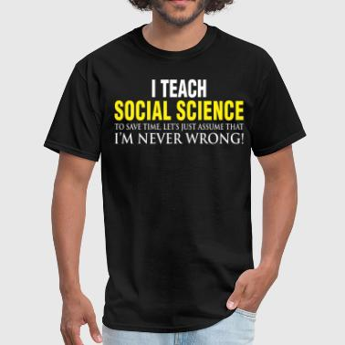 I Teach Social Science - Men's T-Shirt
