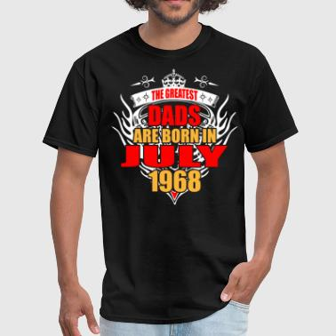 The Greatest Dads are born in July 1968 - Men's T-Shirt