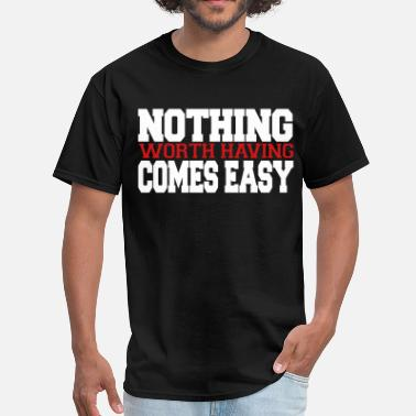 Nothing Comes Easy Nothing Comes Easy - Men's T-Shirt